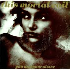 This Mortal Coil -  Song - You and Your Sister